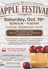 A flyer announcing the 2019 Apple Fest to be hosted   Saturday, October 19th at the Islip Grange in Sayville from   10am - 4:30pm, call Parks and Rec for more info at 631-224-  5430.