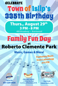 A flyer image announcing Family Fun Day at Roberto Clemente Park in celebration of Islip's 335th birthday. Call 631-224-5430 for more information.