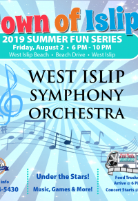 A flyer image announcing the 2nd Sumer fun Series Concert, the West Islip Symphony Orchestra at West Islip Beach, Friday, August Second. Call 631-224-5430 for more information.