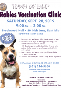 A flyer announcing the Town of Islip Rabies Vaccination Clinic to be held Saturday,   September 28th from 9am - 2pm at Brookwood Hall. Call the shelter at 631-224-5660   for more information